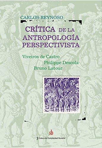 Crítica de la antropología perspectivista: Viveiros de Castro – Philippe Descola – Bruno Latour (Paradigma indicial nº 14)