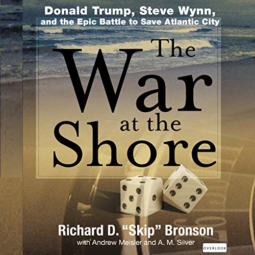 The War at the Shore: Donald Trump, Steve Wynn, and the Epic Battle to Save Atlantic City audiobook cover art