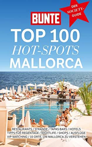 BUNTE Top 100 Hot-Spots Mallorca: Reiseführer mit 100 Empfehlungen in 10 Kategorien plus spannenden Geheimtipps der Stars