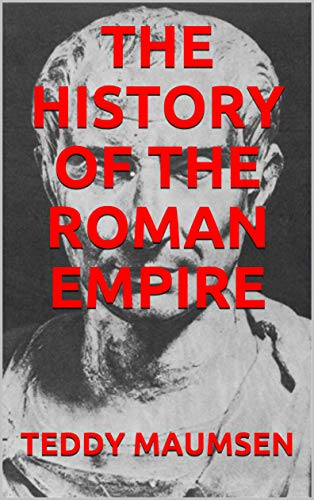 THE HISTORY OF THE ROMAN EMPIRE (English Edition)