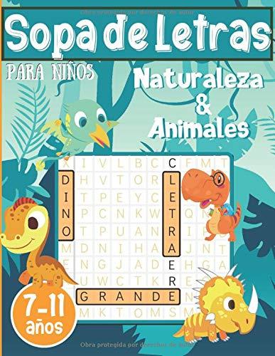 Sopa de Letras para Niños – Naturaleza y Animales: Juegos educativos y divertidos para los 7-11 años con pequeños dibujos de dinosaurios y animales para colorear