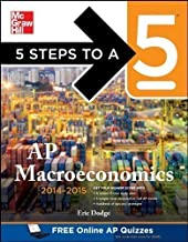 5 Steps to a 5 AP Macroeconomics, 2014-2015 Edition (5 Steps to a 5 on the Advanced Placement Examinations Series) 1st (first) Edition by Dodge, Eric published by McGraw-Hill (2013)