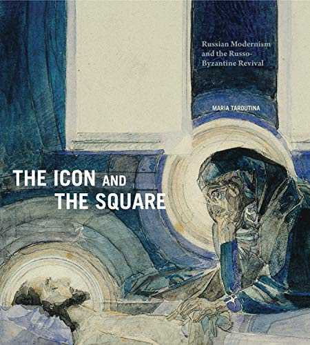 The Icon and the Square: Russian Modernism and the Russo-Byzantine Revival (English Edition)