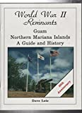 World War 2 Remnants - Guam & Northern Mariana Islands: A guide and history