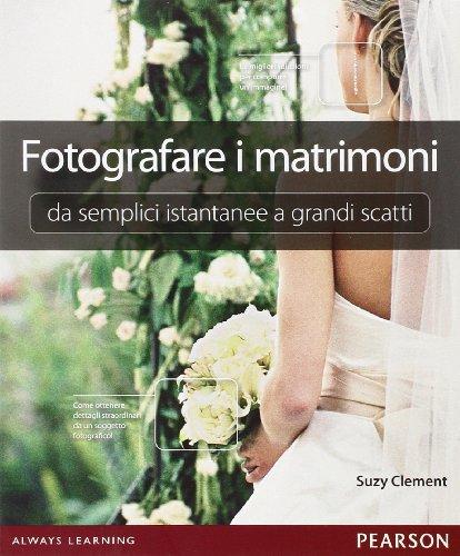 Fotografare i matrimoni: da semplici istantanee a grandi scatti....