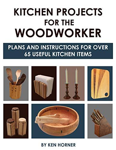 Kitchen Projects for the Woodworker: Plans and Instructions for Over 65 Useful Kitchen Items