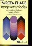 Images et symoboles essais sur le symbolisme magico-religieux. - Gallimard, Collection TEL