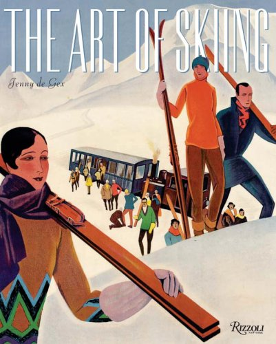 Compare Textbook Prices for The Art of Skiing: Vintage Posters from the Golden Age of Winter Sport Reprint Edition ISBN 9780789315151 by De Gex, Jenny