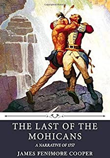 The Last of the Mohicans: A Narrative of 1757 by James Fenimore Cooper