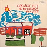 Greatest Hits for the Children You Love