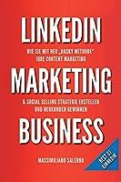 LinkedIn Marketing Business: Wie Sie in nur 30 Minuten pro Tag, mit der DASKY Methode, Ihre Content Marketing und Social Selling Strategie online erstellen und aus kalten LinkedIn Kontakten authentische Geschaeftsbeziehungen und profitable Kunden generier