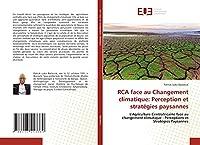 RCA face au Changement climatique: Perception et stratégies paysannes: L'Agriculture Centrafricaine face au changement climatique : Perceptions et Stratégies Paysannes