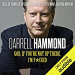God, If You're Not up There, I'm F*cked     Tales of Stand-up, Saturday Night Live, and Other Mind-Altering Mayhem              By:                                                                                                                                 Darrell Hammond                               Narrated by:                                                                                                                                 Darrell Hammond                      Length: 8 hrs and 45 mins     329 ratings     Overall 4.6