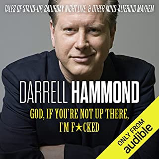 God, If You're Not up There, I'm F*cked     Tales of Stand-up, Saturday Night Live, and Other Mind-Altering Mayhem              Written by:                                                                                                                                 Darrell Hammond                               Narrated by:                                                                                                                                 Darrell Hammond                      Length: 8 hrs and 45 mins     20 ratings     Overall 4.8