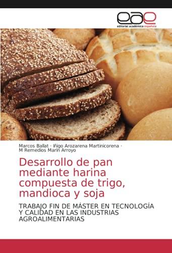 Desarrollo de pan mediante harina compuesta de trigo, mandioca y soja: TRABAJO FIN DE MÁSTER EN TECNOLOGÍA Y CALIDAD EN LAS INDUSTRIAS AGROALIMENTARIAS