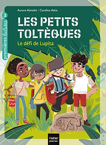 Les petits toltèques - Le défi de Lupita CP/CE1 6/7 ans (French...