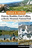 Afoot & Afield: Denver, Boulder, Fort Collins, and Rocky Mountain National Park: 184 Spectacular Outings in the Colorado Rockies