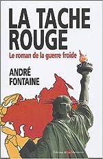 La tache rouge - Le roman de la guerre froide d'André Fontaine