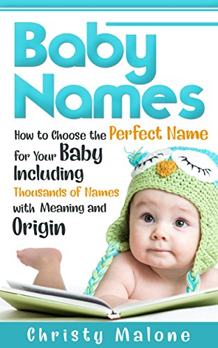 Baby Names: How to Choose the Perfect Name for Your Baby Including Thousands of Names with Meaning and Origin (English Edition)