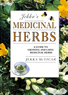 Jekka's Medicinal Herbs: A Guide to Growing and Using Medicinal Herbs