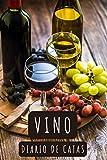Vino (Diario De Catas): Apunta Los Detalles De Los Vinos En Las 120 Plantillas Diseñadas Para Ello - Fecha, Nombre Del Vino, Región, Valoración...
