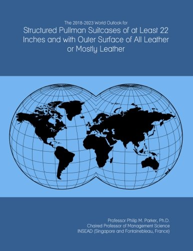 The 2018-2023 World Outlook for Structured Pullman Suitcases of at Least 22 Inches and with Outer Surface of All Leather or Mostly Leather