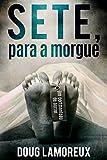 Sete, Para a Morgue (Portuguese Edition)