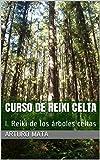 Curso de Reiki Celta: I. Reiki de los árboles celtas (Libros Yutaka nº 3)