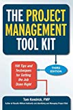 The Project Management Tool Kit: 100 Tips and Techniques for Getting the Job Done Right