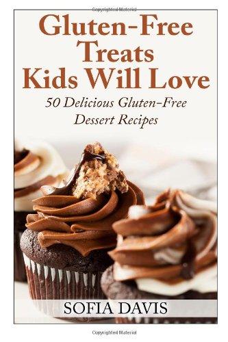 Gluten-Free Treats Kids Will Love: 50 Delicious Gluten-Free Dessert Recipes