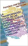 LA TRANSFORMACIÓN DIGITAL DE LAS EMPRESAS. NUEVOS PERFILES PROFESIONALES Y HERRAMIENTAS PARA LA DIRECCIÓN Y GESTIÓN DE PERSONAS