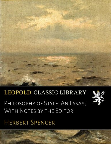 Philosophy of Style. An Essay; With Notes by the Editor