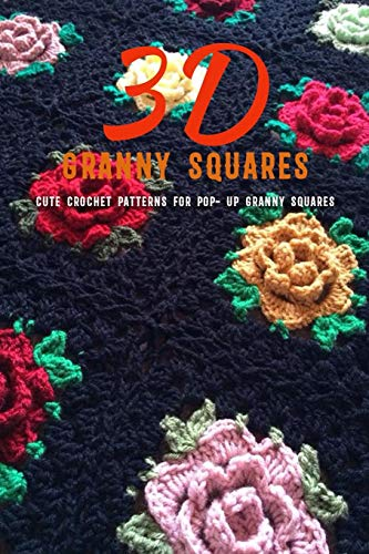 3D Granny Squares: Cute Crochet Patterns for Pop-: Gift Ideas for Holiday