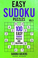 Easy Sudoku Puzzles: 100 Easy Sudoku Puzzles And Solutions (Easy Sudoku Puzzles Books)