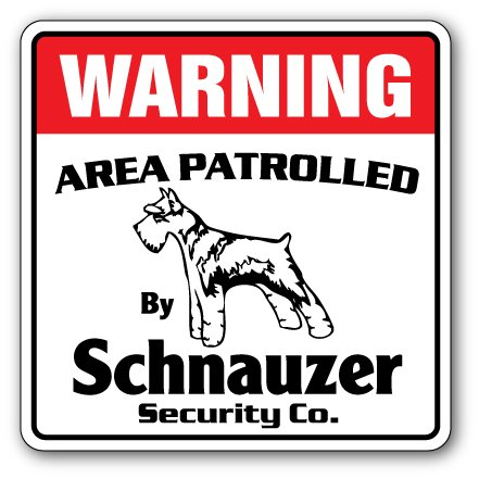 Schnauzer Security Sign Area Patrolled pet Dog Barking Guard Owner Breed Vet