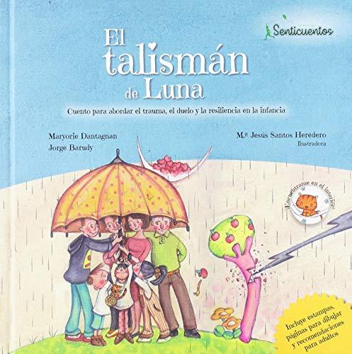 El talismán de Luna: Cuento para abordar el trauma, el duelo y la resiliencia en la infancia: 1 (SENTICUENTOS)