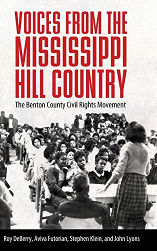 Compare Textbook Prices for Voices from the Mississippi Hill Country: The Benton County Civil Rights Movement Illustrated Edition ISBN 9781496828828 by DeBerry, Roy,Futorian, Aviva,Klein, Stephen,Lyons, John