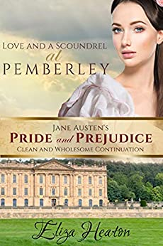 Love and a Scoundrel at Pemberley: Book 2 of 4 (Jane Austen's Pride and Prejudice Clean and Wholesome Continuation) by [Eliza Heaton, His Everlasting Love Media]