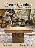 Ora y camina por la Tierra Santa: Libro del peregrino