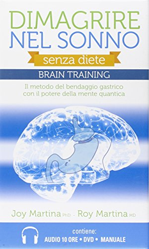 Dimagrire nel sonno. Senza diete. Braintraining. Il metodo del bendaggio gastrico con il potere della mente quantica. Con 2 CD Audio formato MP3. Con DVD