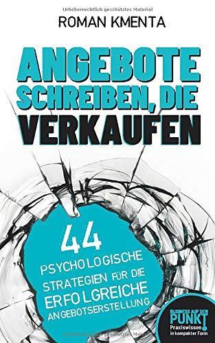 Angebote schreiben, die verkaufen: 44 psychologische Strategien für die erfolgreiche Angebotserstellung (Business auf den Punkt, Band 1)