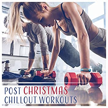 Post Christmas Chillout Workouts (Pleasant Motivation, Weight Control, Gym Lounge Background Music, Improve Muscles Memory)