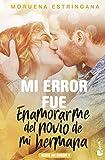 Mi error fue enamorarme del novio de mi hermana: Serie Mi error 4 (Bestseller)