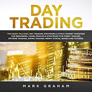 Day Trading: This Book Includes Day Trading Strategies & Stock Market Investing for Beginners, Learn Principle Strategies for Forex Trading, Options Trading, Swing Trading, Penny Stocks, Bonds, and Futures                   By:                                                                                                                                 Mark Graham                               Narrated by:                                                                                                                                 Tim Edwards                      Length: 3 hrs and 28 mins     5 ratings     Overall 3.4