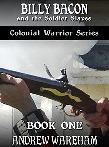 Billy Bacon and the Soldier Slaves (Colonial Warrior Series, Book 1) (English...