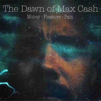 The Dawn of Max Cash