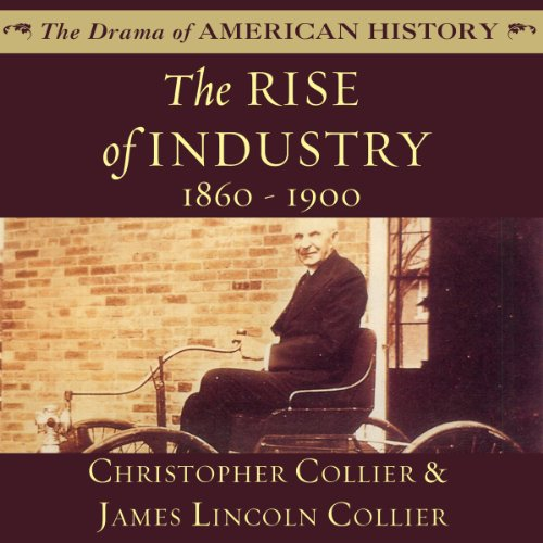 The Rise of Industry, 1860–1900 Audiobook By Christopher Collier,                                                                                        James Lincoln Collier cover art