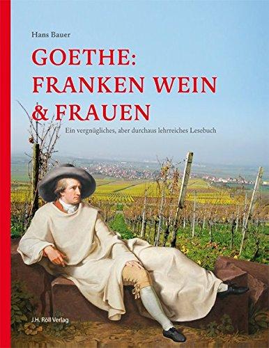 Goethe: Franken Wein & Frauen