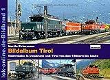 Bildalbum Tirol: Die Eisenbahn in Innsbruck und Tirol von den 1970ern bis heute - Martin Estermann