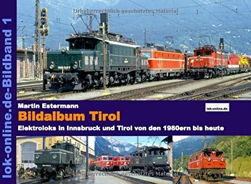 Preisvergleich Produktbild Bildalbum Tirol: Die Eisenbahn in Innsbruck und Tirol von den 1970ern bis heute
